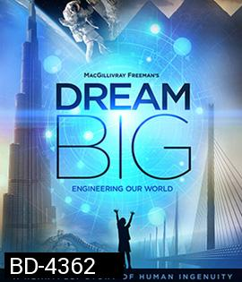 Dream Big: Engineering Our World (2017) 2D+3D